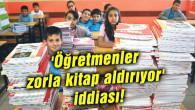 'Öğretmenler zorla kitap aldırıyor' iddiası!