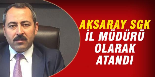 Aksaray SGK İl Müdürlüğüne Bilal Akgün atandı