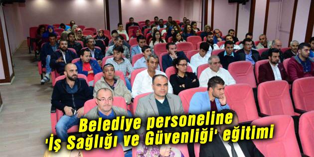 Belediye personeline 'İş Sağlığı ve Güvenliği' eğitimi