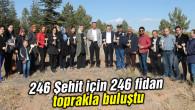 246 Şehit için 246 fidan toprakla buluştu