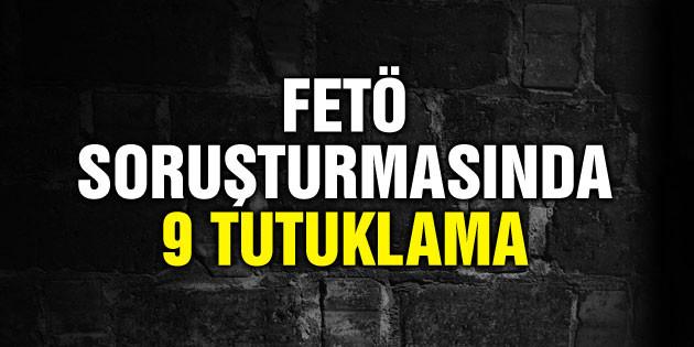 FETÖ'den 9 kişi tutuklandı