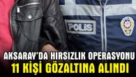 Hırsızlık operasyonu: 11 gözaltı