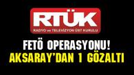 RTÜK'e FETÖ operasyonu! Aksaray'dan 1 gözaltı