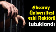 ASÜ eski Rektörü tutuklandı!