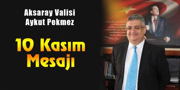 Vali Aykut Pekmez'in 10 Kasım mesajı