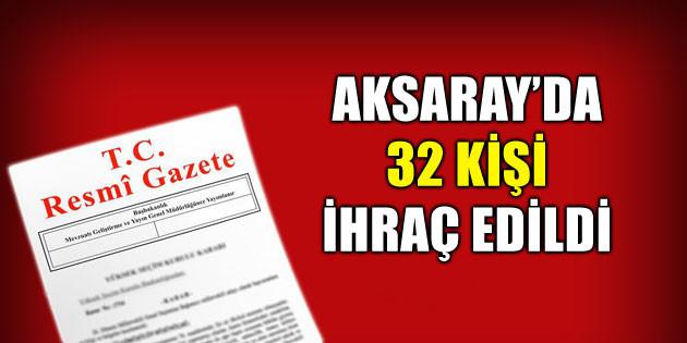 Aksaray'da 32 kişi meslekten ihraç edildi!