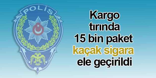 Kargo tırında 15 bin paket kaçak sigara ele geçirildi