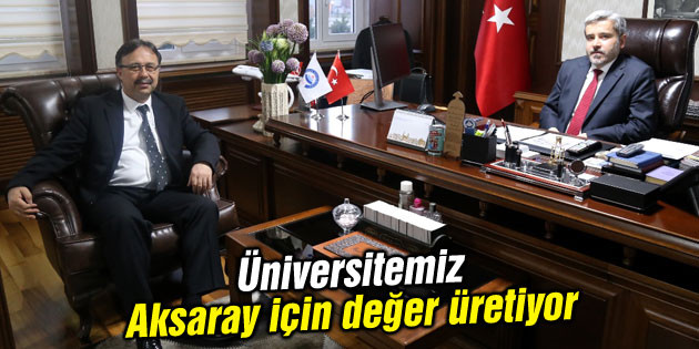 Üniversitemiz Aksaray için değer üretiyor