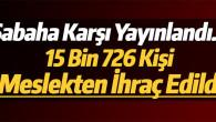 Yeni KHK yayınlandı 15 bin 726 kişi meslekten ihraç edildi