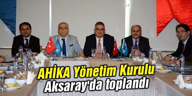 AHİKA Yönetim Kurulu Aksaray'da toplandı