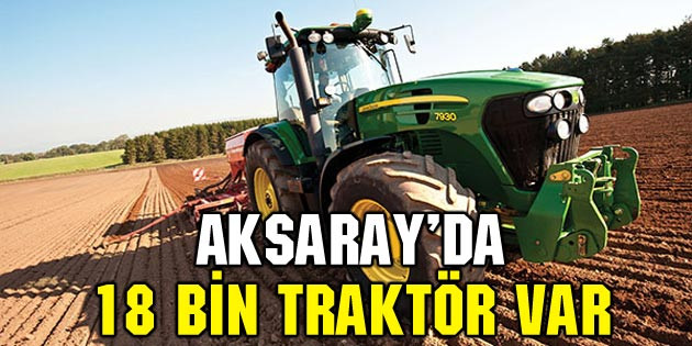 Aksaray'da 18 bin traktör var