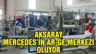Aksaray Mercedes'in Ar-Ge merkezi oluyor