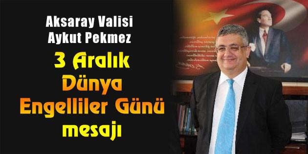 Vali Aykut Pekmez'den 3 Aralık Dünya Engelliler Günü mesajı