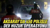 Aksaray'da 450 polisle huzur operasyonu