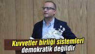 Kuvvetler birliği sistemleri demokratik değildir