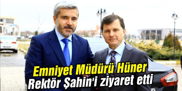 Emniyet Müdürü Hüner Rektör Şahin'i ziyaret etti