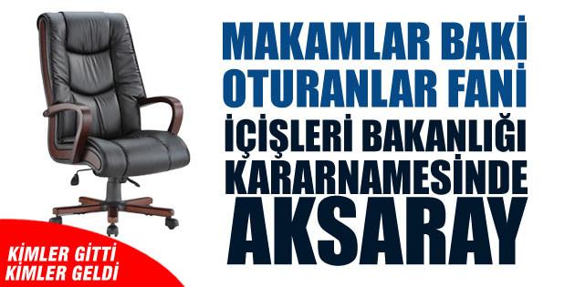 Aksaray'da Vali Yardımcısı ve Kaymakamlarda atama