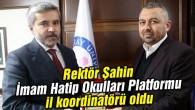 Rektör Şahin, İmam Hatip Okulları Platformu il koordinatörü oldu