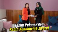 Vali Pekmez'in eşi Yeşim Pekmez'den Kadın Konukevine ziyaret