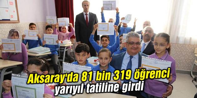 Aksaray'da 81 bin 319 öğrenci yarıyıl tatiline girdi