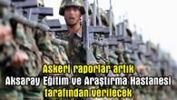 Askeri raporlar artık Aksaray'dan alınabilecek