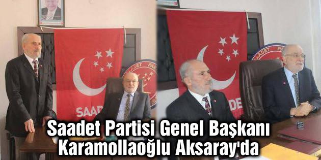 Saadet Partisi Genel Başkanı Karamollaoğlu Aksaray'da