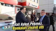 Vali Aykut Pekmez Bankaları ziyaret etti