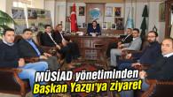 MÜSİAD yönetiminden Başkan Yazgı'ya ziyaret