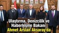 Ulaştırma, Denizcilik ve Haberleşme Bakanı Arslan Aksaray'da