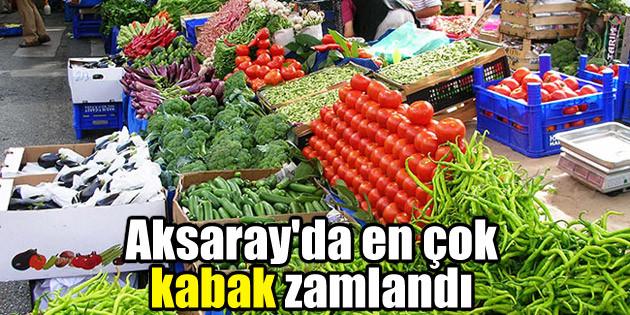 Aksaray'da en çok kabak zamlandı