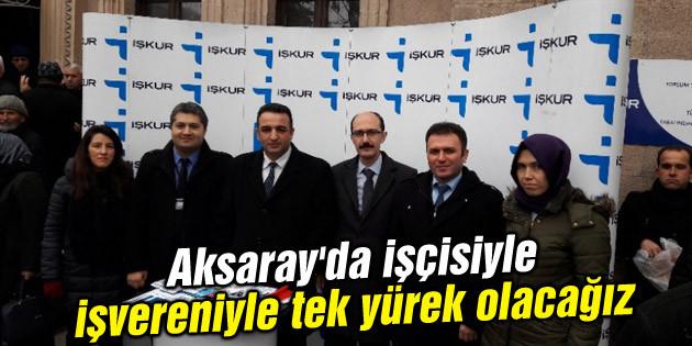Aksaray'da işçisiyle işvereniyle tek yürek olacağız