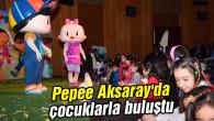Pepee Aksaray'da çocuklarla buluştu