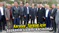 Karatay: Türkiye için başkanlık sistemi kaçınılmaz