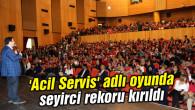 'Acil Servis' adlı oyunda seyirci rekoru kırıldı