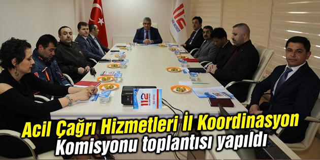 Acil Çağrı Hizmetleri İl Koordinasyon Komisyonu toplantısı yapıldı