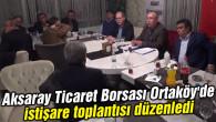 Aksaray Ticaret Borsası Ortaköy'de istişare toplantısı düzenledi