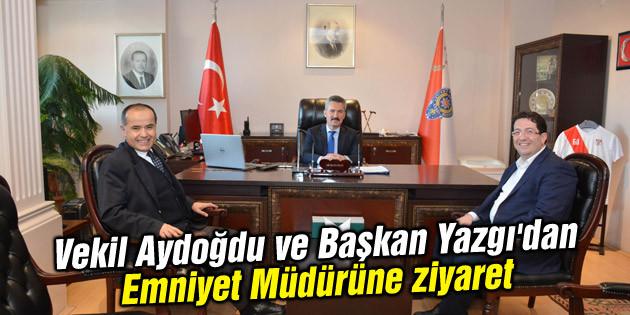 Vekil Aydoğdu ve Başkan Yazgı'dan Emniyet Müdürüne ziyaret