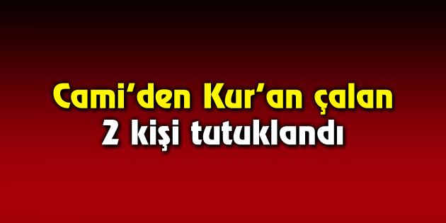 Cami'den Kur'an çalan 2 kişi tutuklandı