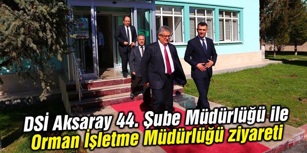 DSİ Aksaray 44. Şube Müdürlüğü ile Orman İşletme Müdürlüğü ziyareti