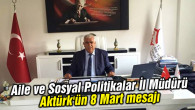 Aile ve Sosyal Politikalar İl Müdürü Aktürk'ün 8 Mart mesajı