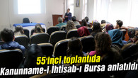55'inci toplantıda Kanunname-i İhtisab-ı Bursa anlatıldı