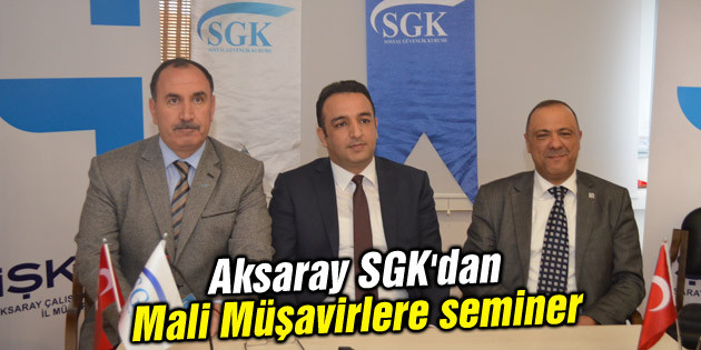 Aksaray SGK'dan Mali Müşavirlere seminer