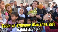 Başkan Yazgı Tacin ve Şifahane Mahallesi'nde halkla buluştu