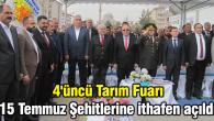 4'üncü Tarım Fuarı 15 Temmuz Şehitlerine ithafen açıldı
