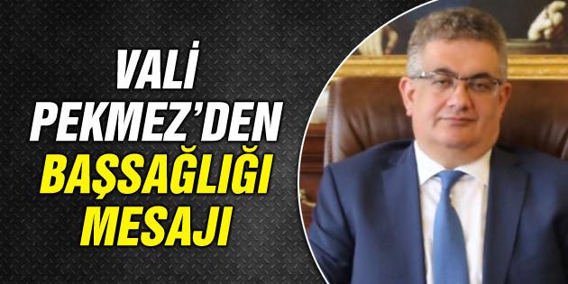 Vali Aykut Pekmez'den başsağlığı mesajı