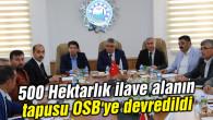 500 Hektarlık ilave alanın tapusu OSB'ye devredildi