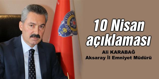Emniyet Müdürü Ali Karabağ'ın 10 Nisan açıklaması