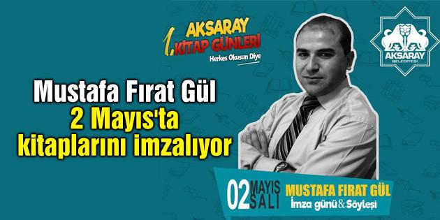 Mustafa Fırat Gül 2 Mayıs'ta kitaplarını imzalıyor