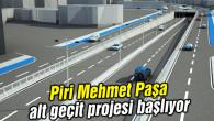 Piri Mehmet Paşa alt geçit projesi başlıyor
