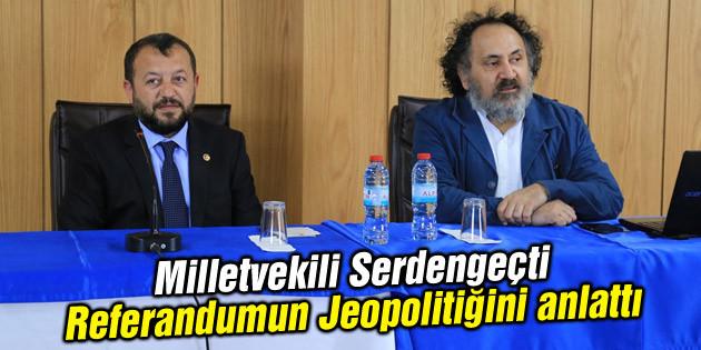 Milletvekili Serdengeçti Referandumun Jeopolitiğini anlattı
